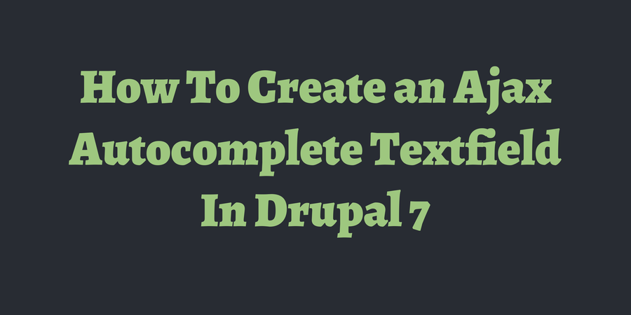 How To Create an Ajax Autocomplete Textfield In Drupal 7