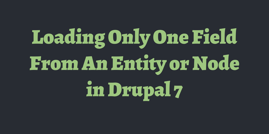 Loading Only One Field From An Entity or Node in Drupal 7