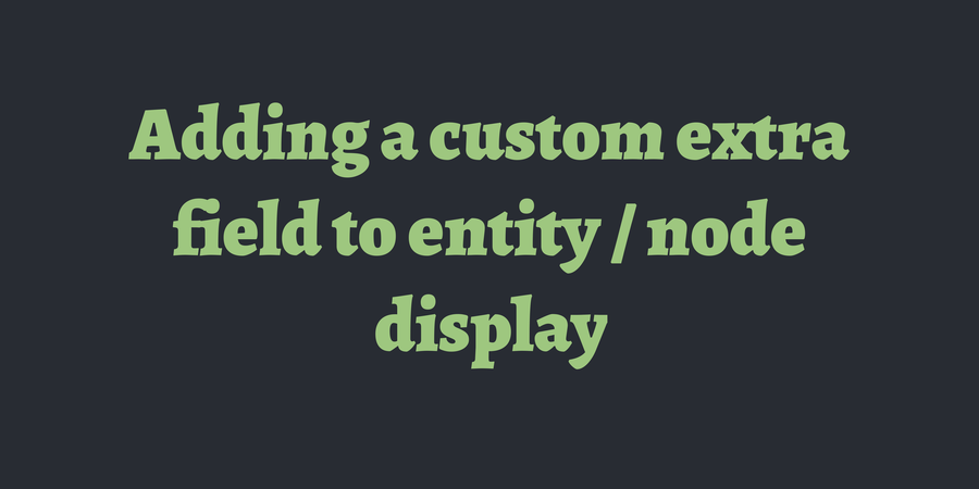 Adding a custom extra field to entity / node display | TimOnWeb