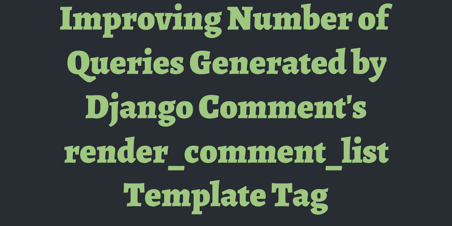 Improving Number of Queries Generated by Django Comment\'s ...
