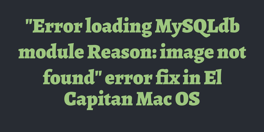 Error loading MySQLdb module Reason: image not found