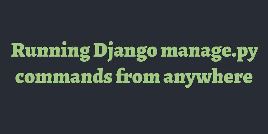 Running Django manage py commands from anywhere | TimOnWeb