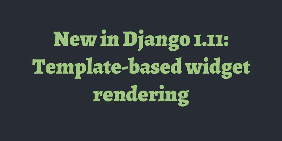 New in Django 1.11: Template-based widget rendering | TimOnWeb