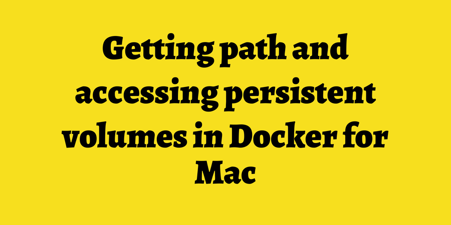 Getting path and accessing persistent volumes in Docker for Mac