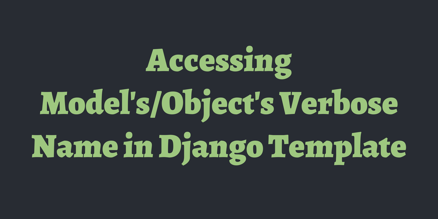 Accessing modelsobjects verbose name in django template timonweb maxwellsz