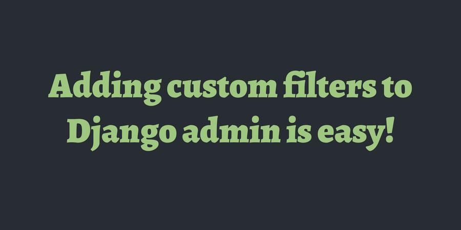Adding custom filters to Django admin is easy! | TimOnWeb