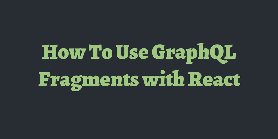 How To Use GraphQL Fragments with React | TimOnWeb